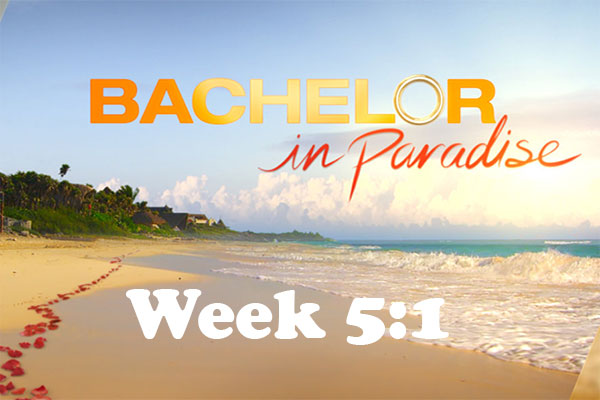 Bachelor In Paradise: Week 5:1