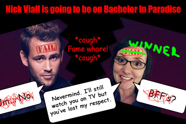 Nick Viall is going to be on Bachelor in Paradise. Is he a fame whore? Me thinks he is.