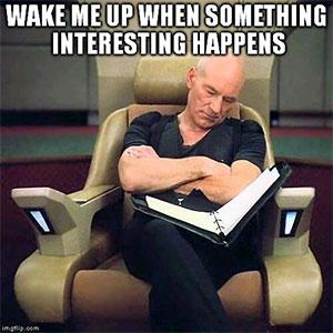 wake_me_up_when_something_interesting_happens_picard.jpg