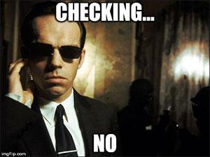 agent_smith_checking_no