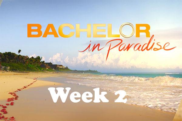Bachelor in Paradise Week 2 Recap